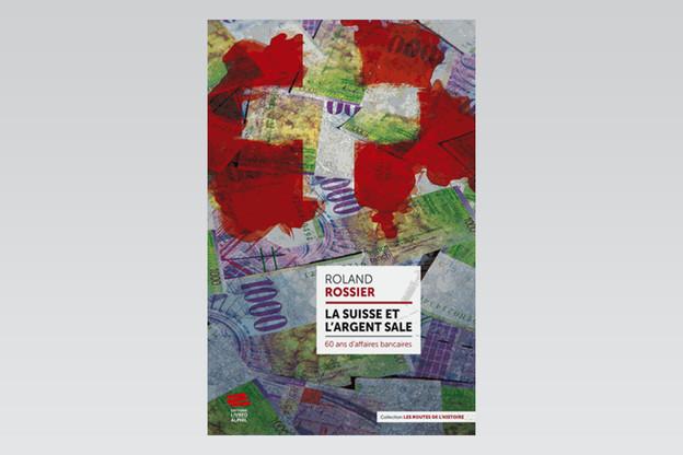 Le secret bancaire suisse a attiré criminels et dictateurs dont Roland Rossier relate les méfaits. (Photo: Maison Moderne)
