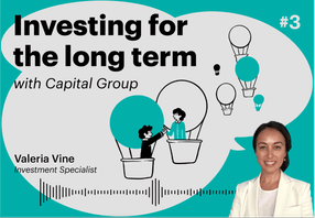 Investing for the long term Capital Group
