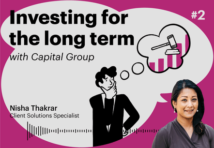 Investing for the long term with Nisha Thakrar, Client Solutions Specialist Maison Moderne